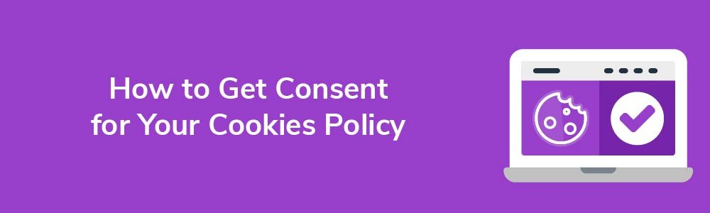 How to Get Consent for Your Cookies Policy