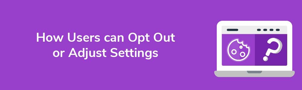 How Users can Opt Out or Adjust Settings
