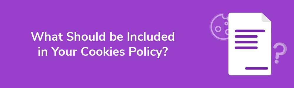 What Should be Included in Your Cookies Policy?
