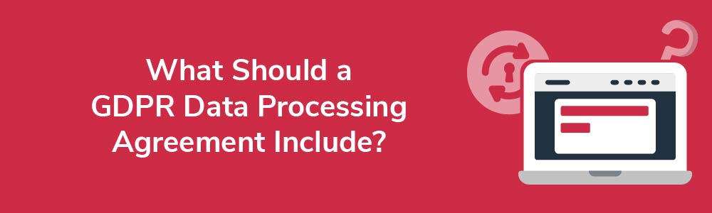 What Should a GDPR Data Processing Agreement Include?