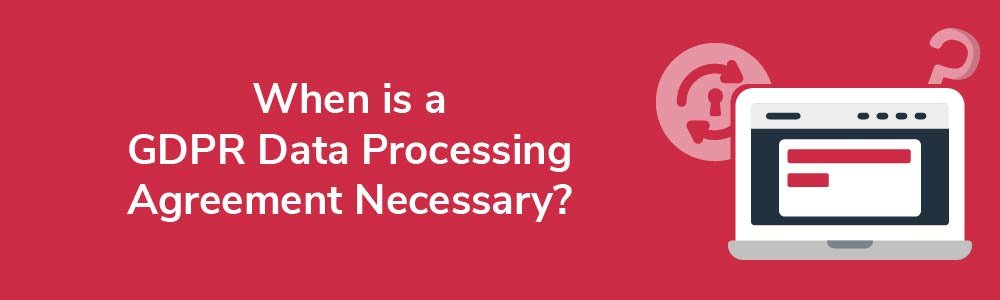 When is a GDPR Data Processing Agreement Necessary?
