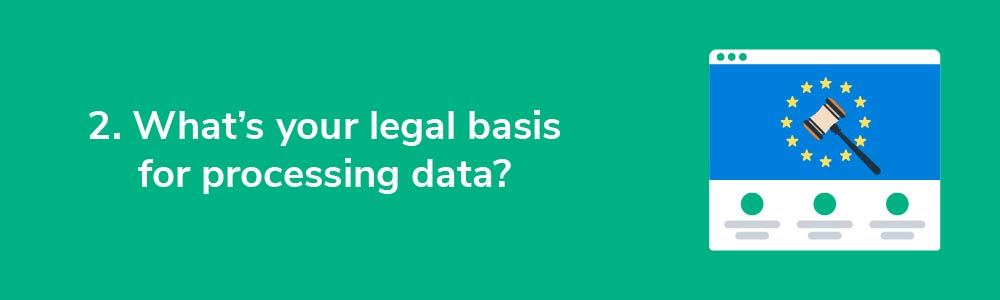 2. What's your legal basis for processing data?