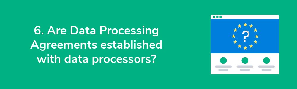 6. Are Data Processing Agreements established with data processors?