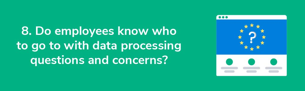 8. Do employees know who to go to with data processing questions and concerns?