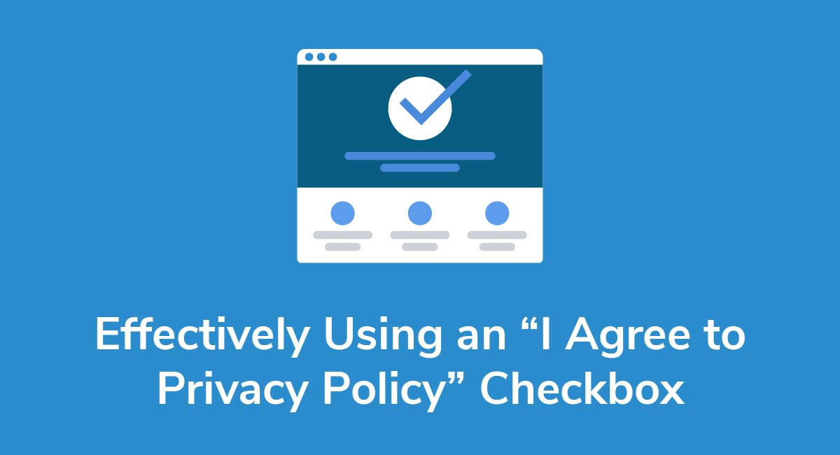"Effectively Using an ""I Agree to Privacy Policy"" Checkbox"