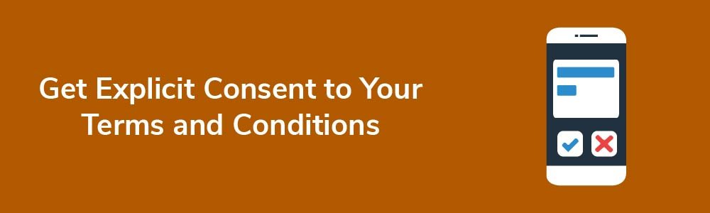 Get Explicit Consent to Your Terms and Conditions