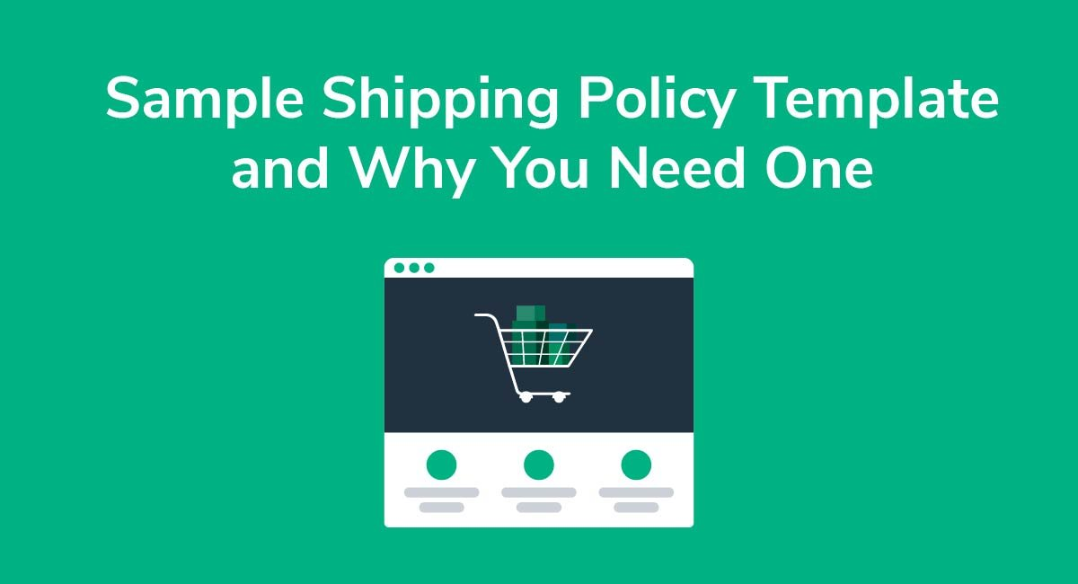 Sample Shipping Policy Template and Why You Need One