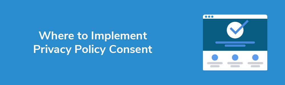Where to Implement Privacy Policy Consent