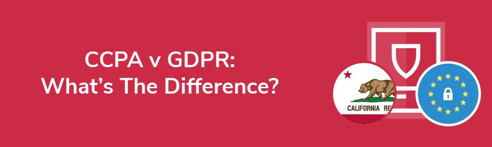 CCPA v GDPR: What's The Difference?