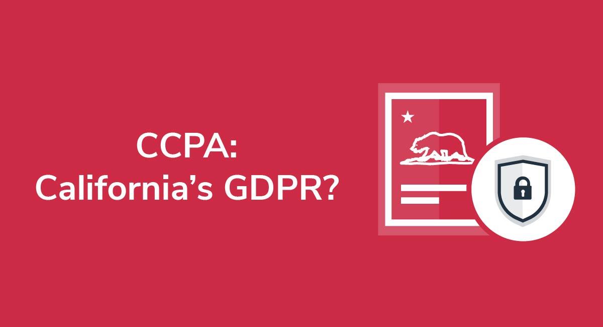 CCPA: California's GDPR?