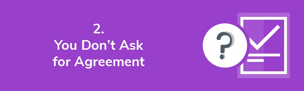 2. You Don't Ask for Agreement