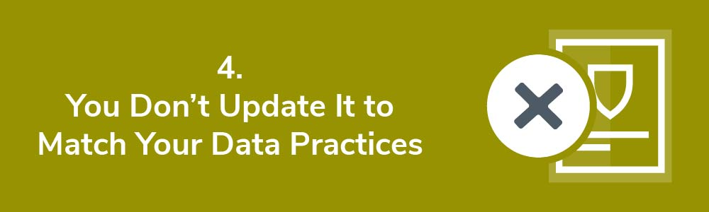 4. You Don't Update It to Match Your Data Practices