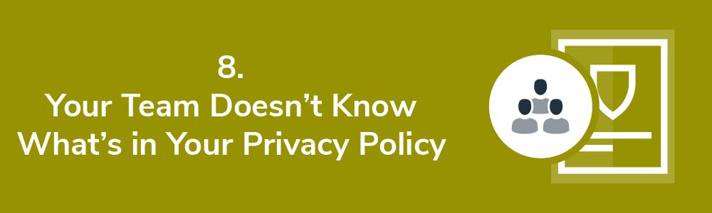 8. Your Team Doesn't Know What's in Your Privacy Policy