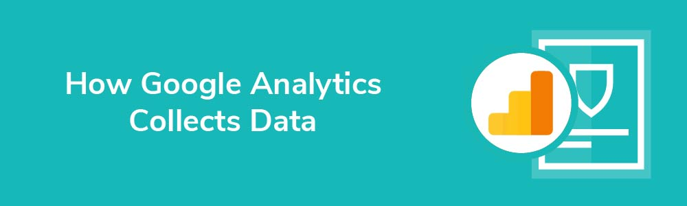 How Google Analytics Collects Data