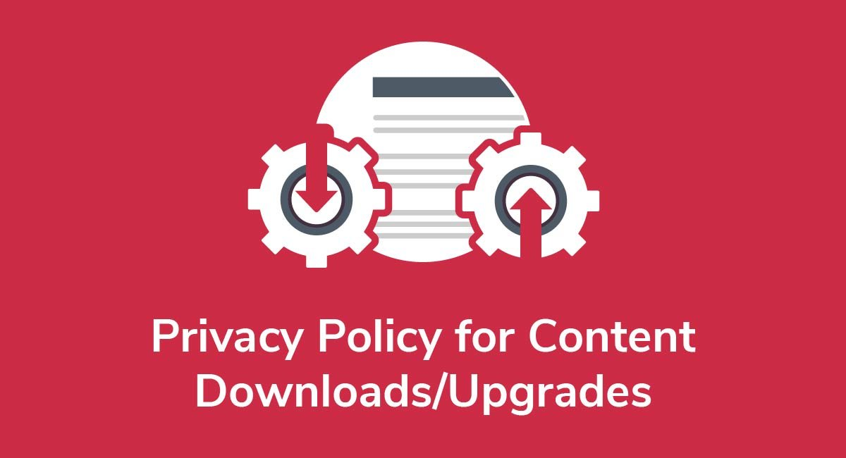 Privacy Policy for Content Downloads/Upgrades