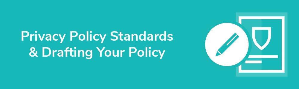 Privacy Policy Standards and Drafting Your Policy