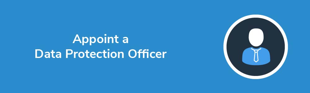 Appoint a Data Protection Officer
