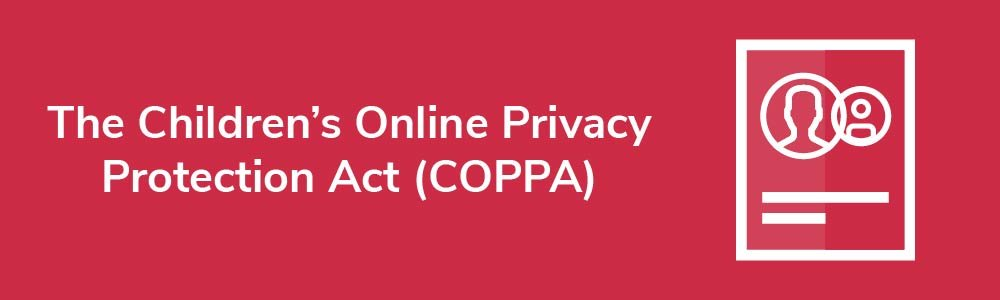 The Children's Online Privacy Protection Act (COPPA)