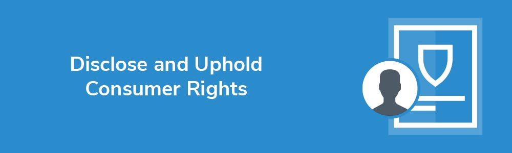 Disclose and Uphold Consumer Rights