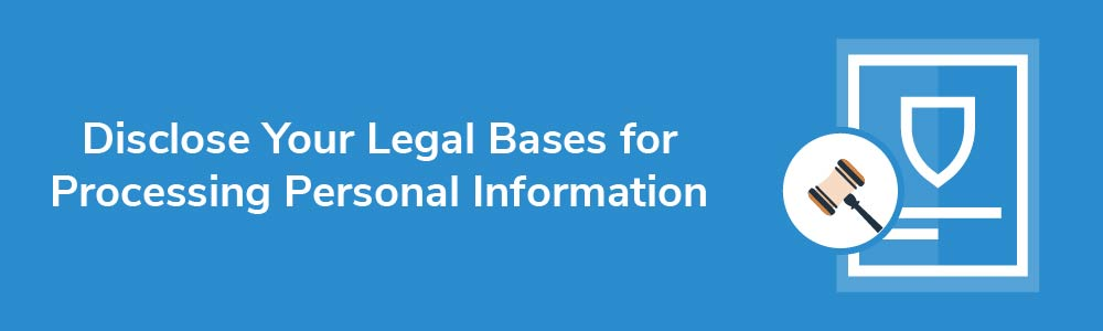 Disclose Your Legal Bases for Processing Personal Information