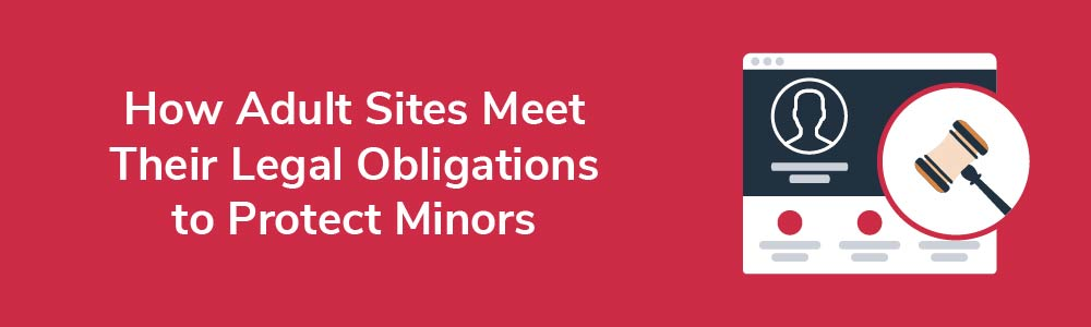 How Adult Sites Meet Their Legal Obligations to Protect Minors