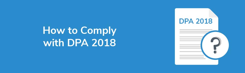 How to Comply with DPA 2018