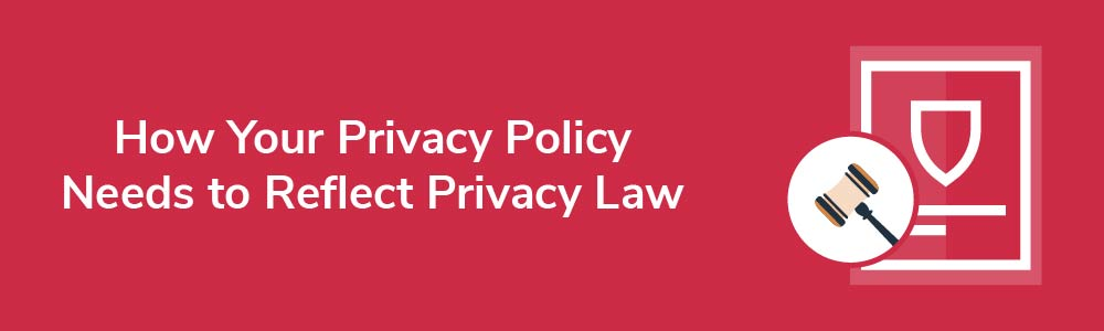How Your Privacy Policy Needs to Reflect Privacy Law