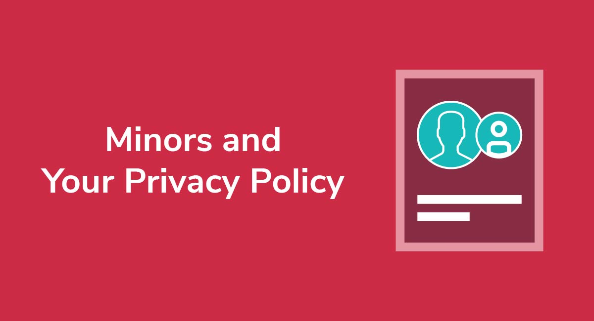 Minors and Your Privacy Policy