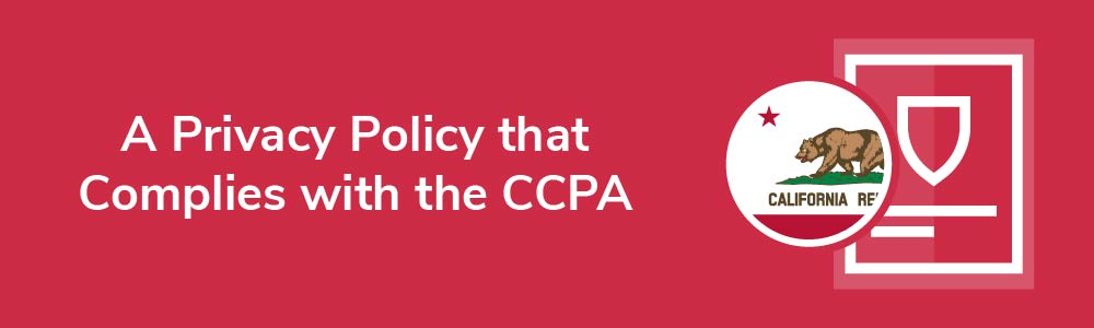 A Privacy Policy that Complies with the CCPA