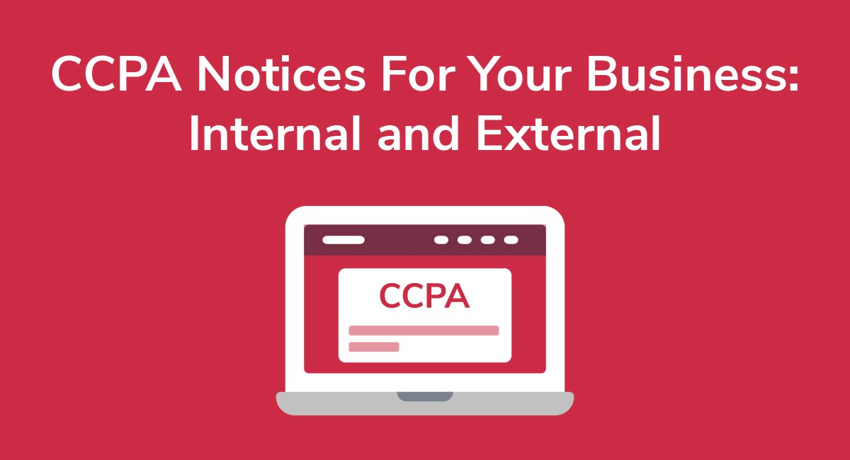 CCPA Notices For Your Business: Internal and External