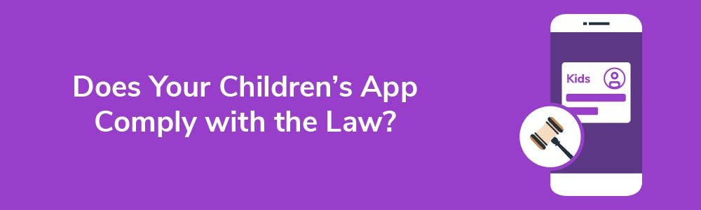 Does Your Children's App Comply with the Law?