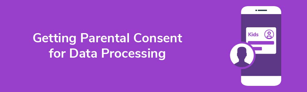 Getting Parental Consent for Data Processing
