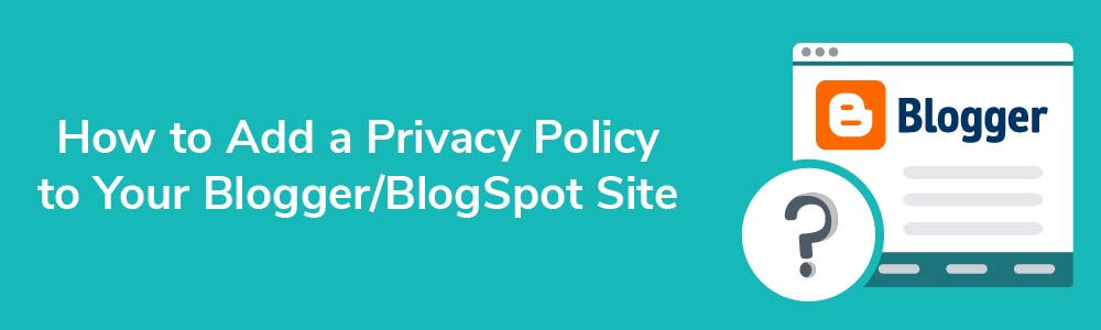 How to Add a Privacy Policy to Your Blogger - BlogSpot Site