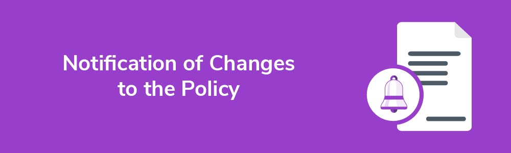 Notification of Changes to the Policy