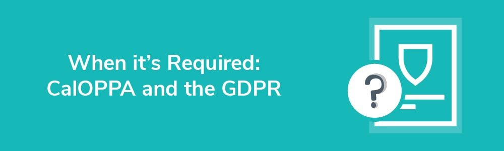 When it's Required: CalOPPA and the GDPR