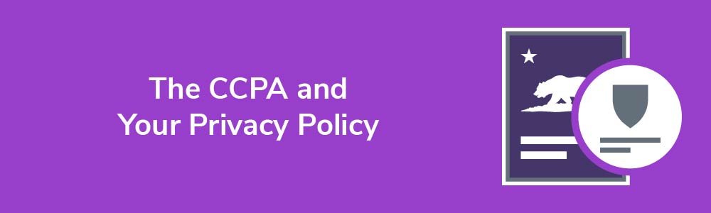 The CCPA and Your Privacy Policy