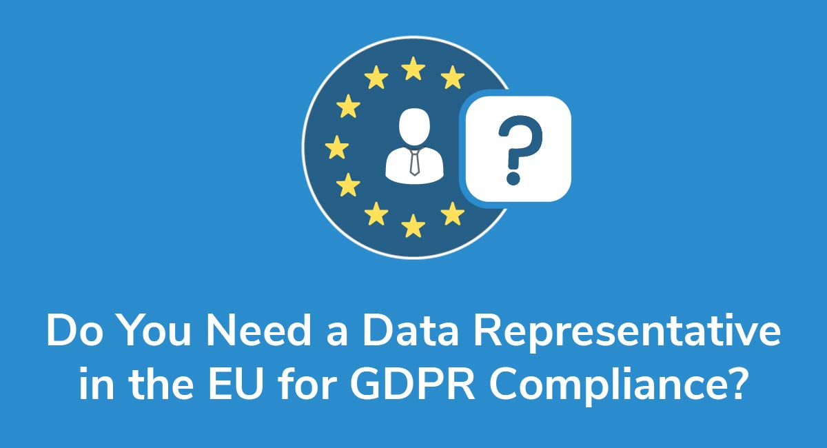 Do You Need a Data Representative in the EU for GDPR Compliance?