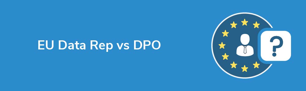 EU Data Rep vs DPO
