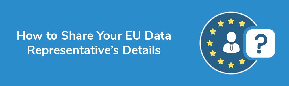 How to Share Your EU Data Representative's Details