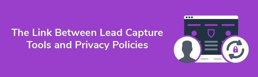 The Link Between Lead Capture Tools and Privacy Policies