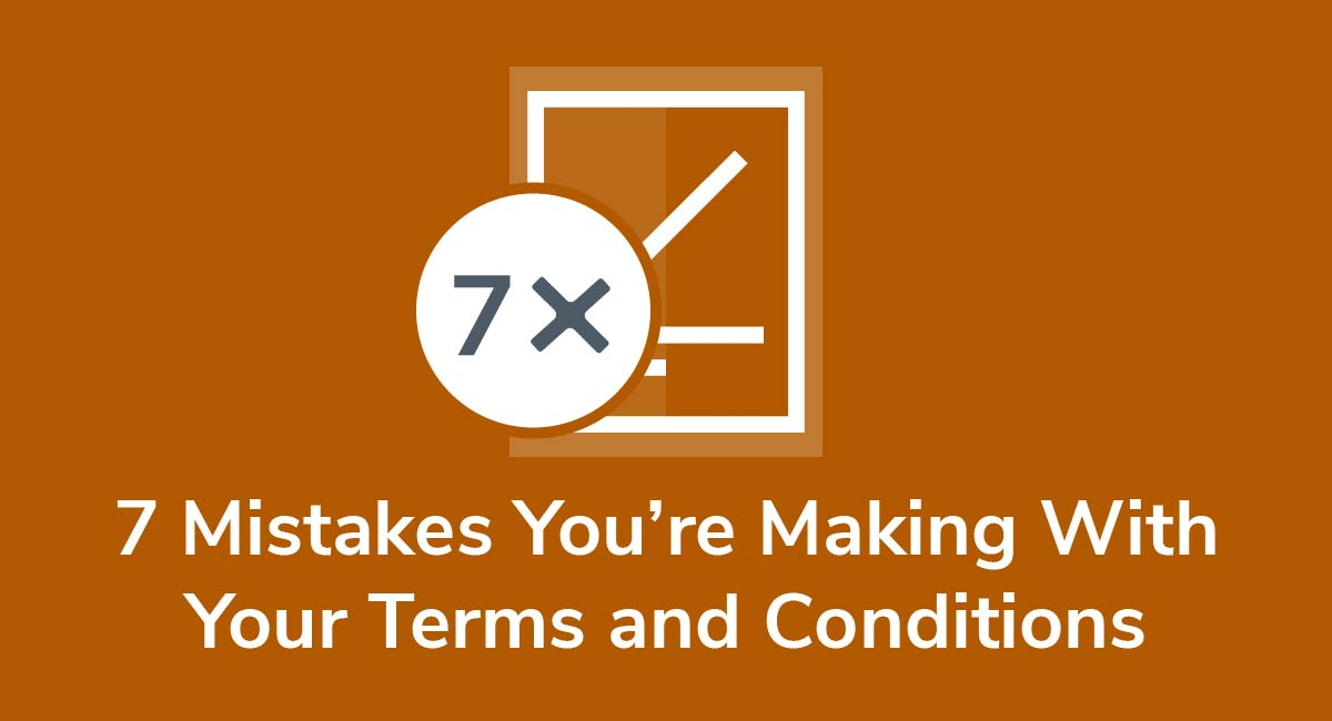 7 Mistakes You're Making With Your Terms and Conditions Agreement