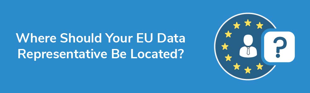 Where Should Your EU Data Representative Be Located?