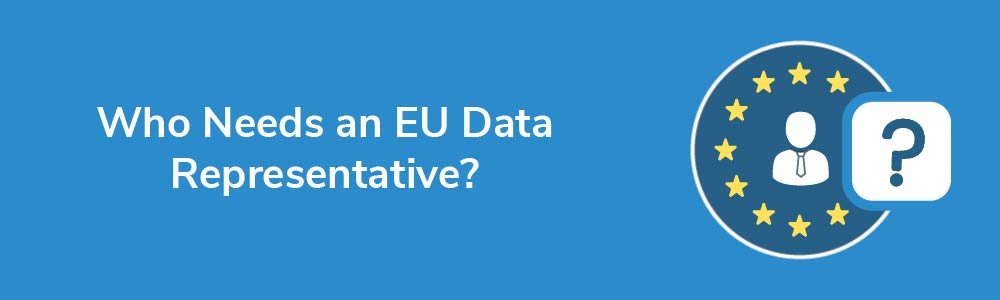 Who Needs an EU Data Representative?