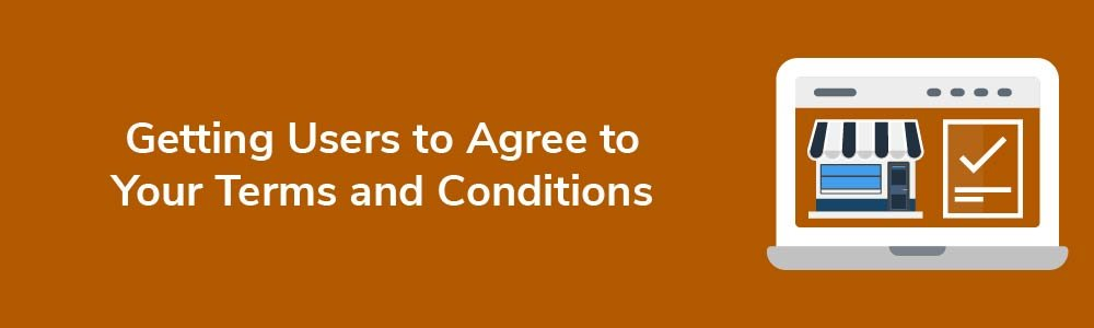 Getting Users to Agree to Your Terms and Conditions