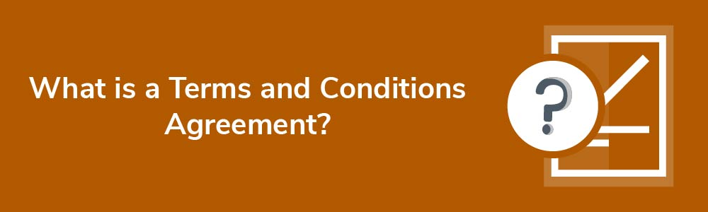What is a Terms and Conditions Agreement?