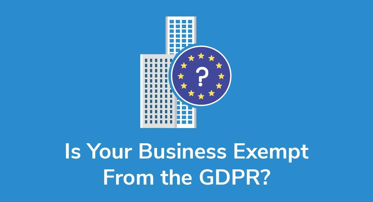 Is Your Business Exempt From the GDPR?