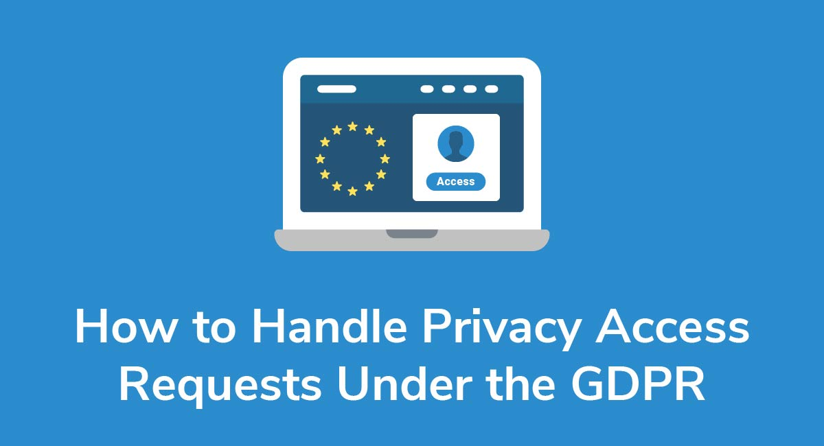 How to Handle Privacy Access Requests Under the GDPR