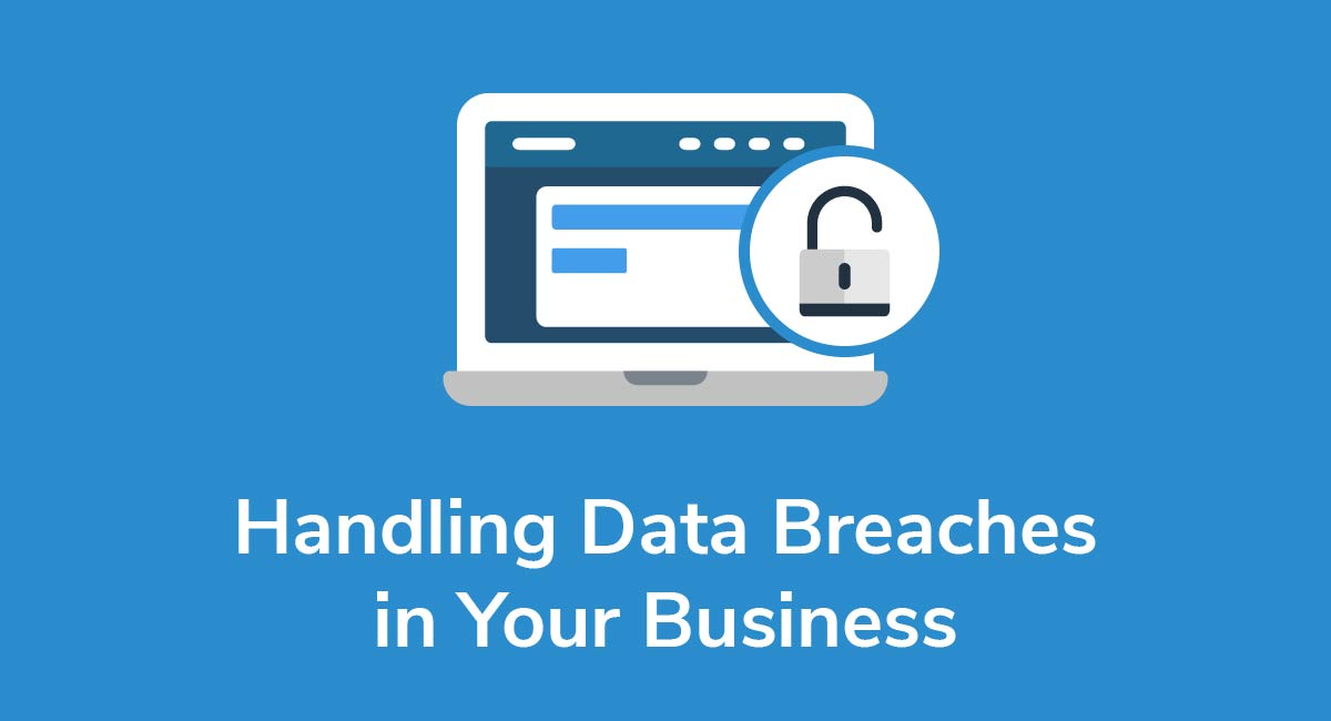 Handling Data Breaches in Your Business
