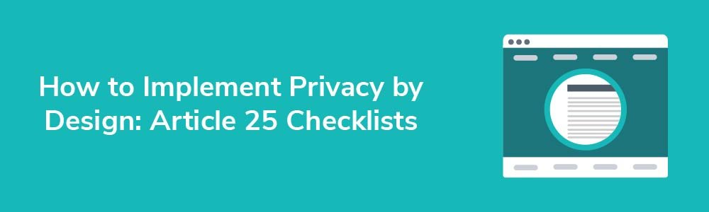 How to Implement Privacy by Design: Article 25 Checklists