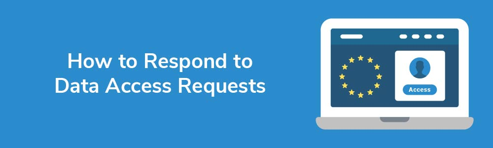 How to Respond to Data Access Requests